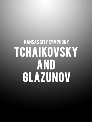 Kansas City Symphony - Tchaikovsky and Glazunov Poster