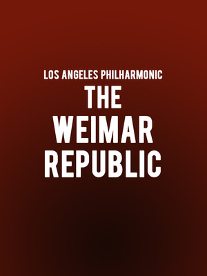 Los Angeles Philharmonic - The Weimar Republic at Walt Disney Concert Hall