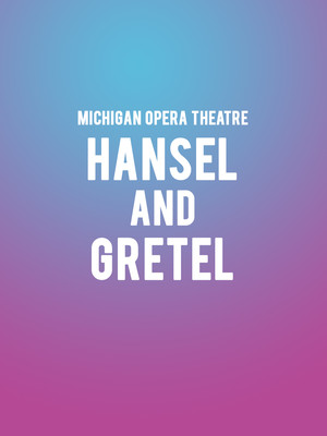 Michigan Opera Theatre Hansel and Gretel, Detroit Opera House, Detroit