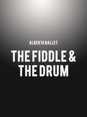 Alberta Ballet - The Fiddle & the Drum Poster