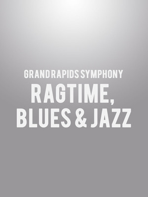 Grand Rapids Symphony - Ragtime, Blues & Jazz Poster