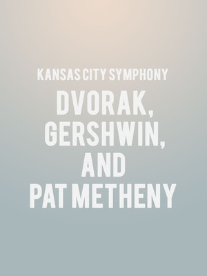 Kansas City Symphony - Dvorak, Gershwin, and Pat Metheny at Helzberg Hall