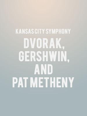 Kansas City Symphony - Dvorak, Gershwin, and Pat Metheny Poster