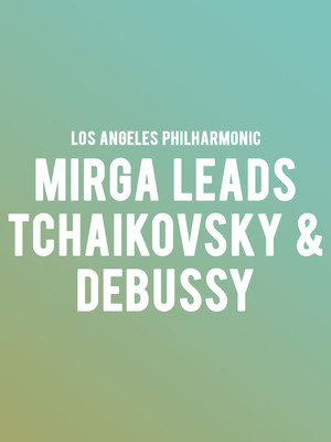 Los Angeles Philharmonic - Mirga Leads Tchaikovsky and Debussy Poster