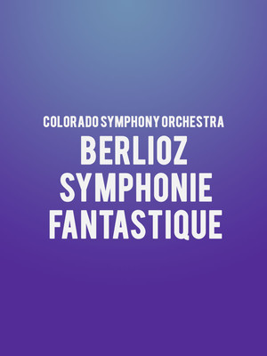 Colorado Symphony Orchestra - Berlioz Symphonie Fantastique at Boettcher Concert Hall