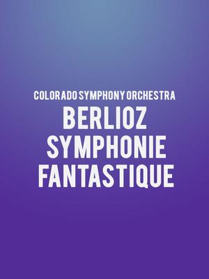Colorado Symphony Orchestra - Berlioz Symphonie Fantastique Poster