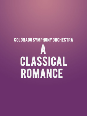 Colorado Symphony Orchestra - A Classical Romance at Boettcher Concert Hall
