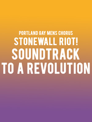 Portland Gay Mens Chorus - Stonewall Riot! Soundtrack to a Revolution Poster