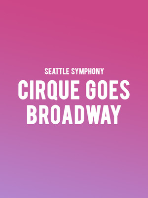Seattle Symphony - Cirque Goes Broadway Poster
