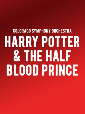 Colorado Symphony Orchestra - Harry Potter and the Half Blood Prince at Boettcher Concert Hall