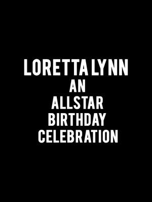 Loretta Lynn - An All-Star Birthday Celebration Poster