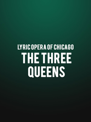 Lyric Opera of Chicago - The Three Queens Poster