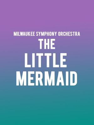 Milwaukee Symphony Orchestra - The Little Mermaid Poster