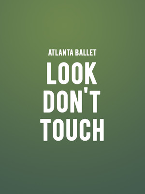 Atlanta Ballet - Look Don't Touch Poster