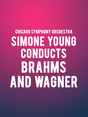 Chicago Symphony Orchestra - Simone Young Conducts Wagner and Brahms Poster