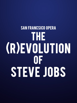San Francisco Opera - The (R)evolution of Steve Jobs Poster