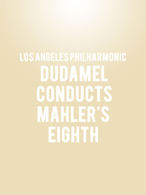 Los Angeles Philharmonic - Dudamel Conducts Mahler's Eighth Poster