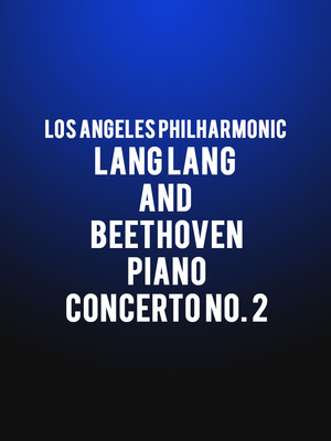 Los Angeles Philharmonic - Lang Lang and Beethoven Piano Concerto No 2 Poster