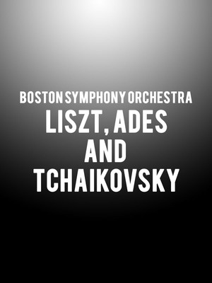 Boston Symphony Orchestra - Liszt, Ades, and Tchaikovsky Poster