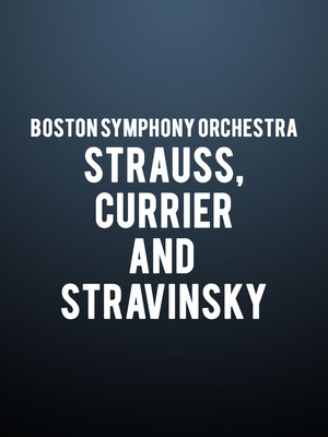 Boston Symphony Orchestra - Strauss, Currier, and Stravinsky Poster