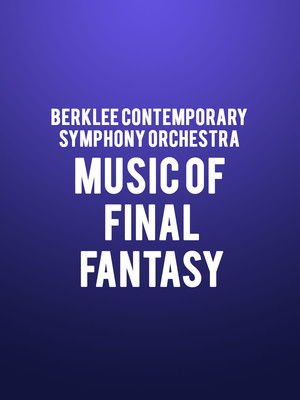 Berklee Contemporary Symphony Orchestra - Music of Final Fantasy Poster