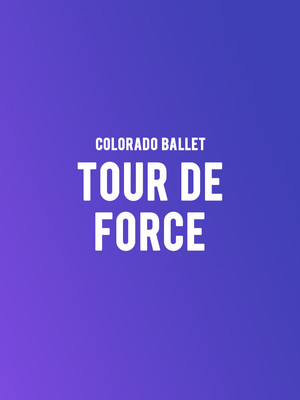 Colorado Ballet - Tour de Force at Ellie Caulkins Opera House