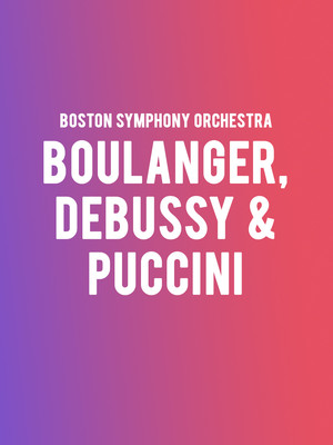 Boston Symphony Orchestra Boulanger Debussy and Puccini, Boston Symphony Hall, Boston