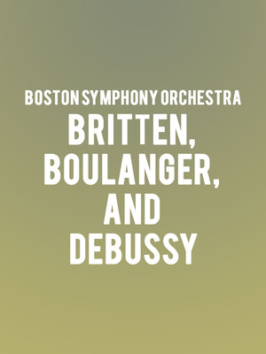 Boston Symphony Orchestra - Britten, Boulanger, and Debussy Poster