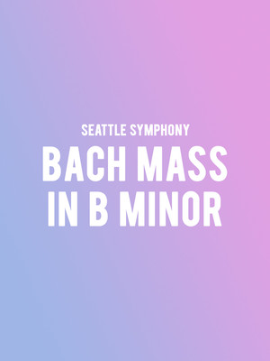 Seattle Symphony - Bach Mass In B Minor Poster