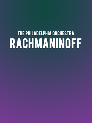 The Philadelphia Orchestra - Rachmaninoff at Isaac Stern Auditorium