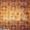 Dark Sublime, Trafalgar Studios 2, London