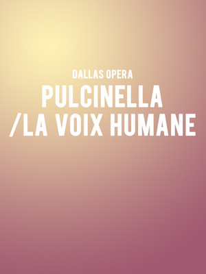 Dallas Opera Pulcinella La Voix Humaine, Winspear Opera House, Dallas