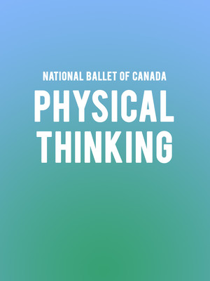 The National Ballet of Canada: Physical Thinking Poster