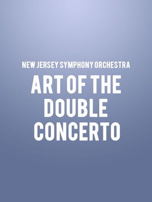 New Jersey Symphony Orchestra - Art of the Double Concerto Poster