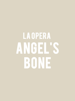 LA Opera Angels Bone, Broad Stage At Santa Monica, Los Angeles