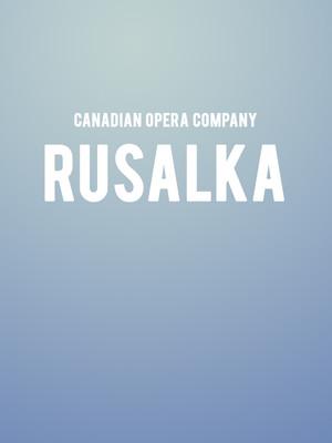 Canadian Opera Company - Rusalka Poster