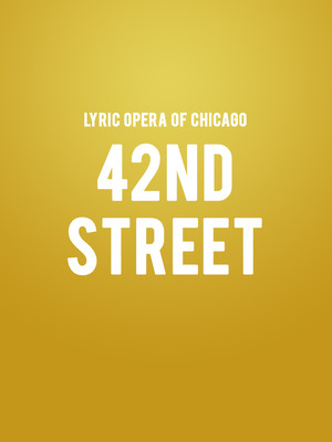Lyric Opera of Chicago - 42nd Street Poster