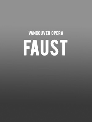 Vancouver Opera - Faust at Queen Elizabeth Theatre