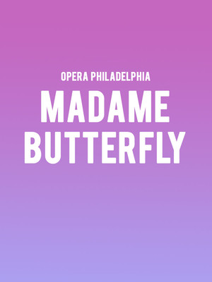 Opera Philadelphia Madame Butterfly, Academy of Music, Philadelphia