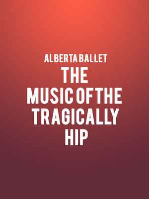 Alberta Ballet The Music Of The Tragically Hip, Northern Alberta Jubilee Auditorium, Edmonton