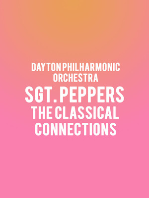Dayton Philharmonic Orchestra - Sgt. Peppers The Classical Connections at Mead Theater