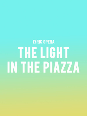 The Light in the Piazza at Civic Opera House