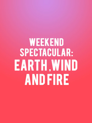 Weekend Spectacular: Earth Wind and Fire Poster