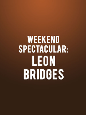 Weekend Spectacular: Leon Bridges Poster