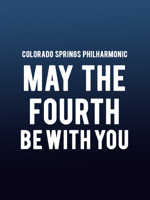 Colorado Springs Philharmonic - May the Fourth Be With You at Pikes Peak Center