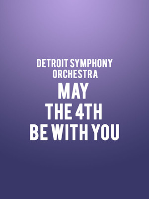Detroit Symphony Orchestra - May the 4th Be with You Poster