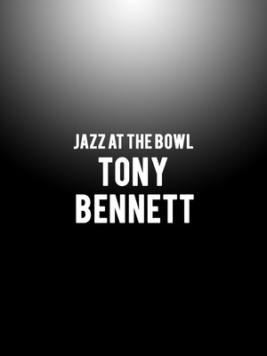 Jazz at the Bowl: Tony Bennett Poster