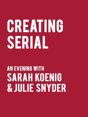 Creating Serial - Sarah Koenig and Julie Snyder Poster