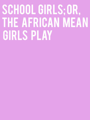 School Girls; Or, the African Mean Girls Play Poster