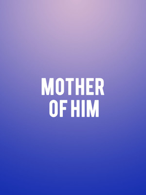 Mother Of Him at Park Theatre